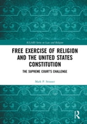 Free Exercise of Religion and the United States Constitution - The Supreme Court's Challenge ebook by Mark P. Strasser