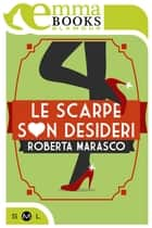 Le scarpe son desideri ebook by Roberta Marasco