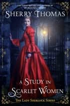 A Study in Scarlet Women eBook by Sherry Thomas