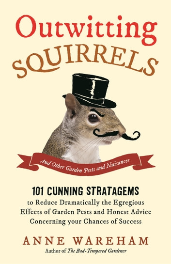 Outwitting Squirrels - And Other Garden Pests and Nuisances ebook by Anne Wareham
