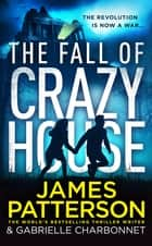 The Fall of Crazy House eBook by James Patterson