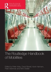 The Routledge Handbook of Mobilities ebook by Peter Adey,David Bissell,Kevin Hannam,Peter Merriman,Mimi Sheller