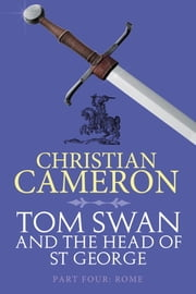 Tom Swan and the Head of St. George Part Four: Rome ebook by Christian Cameron