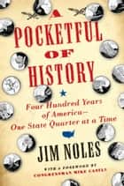 A Pocketful of History - Four Hundred Years of America--One State Quarter at a Time ebook by Jim Noles