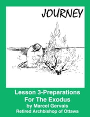 Journey-Lesson 3: Preparations For The Exodus ebook by Marcel Gervais