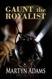 Gaunt the Royalist ebook by Martyn Adams