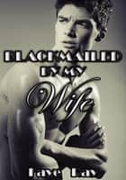 Blackmailed By My Wife ebook by Faye Ray
