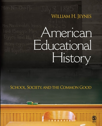 American Educational History - School, Society, and the Common Good ebook by William H. Jeynes