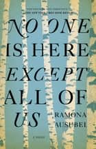 No One is Here Except All of Us ebook by Ramona Ausubel
