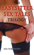 Babysitter Sex Tales Trilogy - Value Bundle ebook by Aya Fukunishi