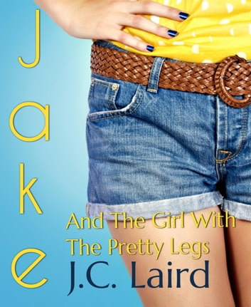 Jake and the Girl with the Pretty Legs ebook by J.C. Laird
