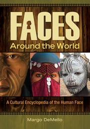 Faces around the World: A Cultural Encyclopedia of the Human Face ebook by Margo DeMello