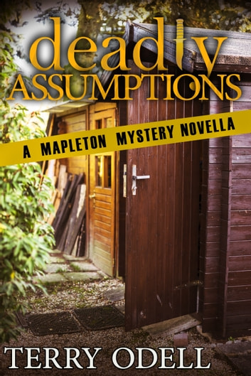Deadly Assumptions - A Mapleton Mystery Novella ebook by Terry Odell