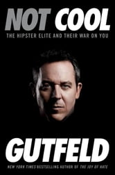 Not Cool - The Hipster Elite and Their War on You ebook by Greg Gutfeld
