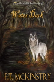 Water Dark ebook by F.T. McKinstry