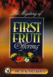 The Mystery of First Fruit Offering ebook by Dr. D. K. Olukoya