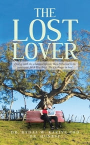 "The Lost Lover - I fed up with the urbanized lifestyle Then I returned to the countryside for A Wise Bride. The Challenges in love! ebook by Dr. Badal W. Kariye PhD ""Dr. Hunbul"""