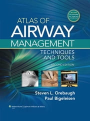 Atlas of Airway Management - Techniques and Tools ebook by Steven L. Orebaugh,Paul E. Bigeleisen