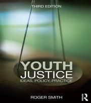 Youth Justice - Ideas, Policy, Practice ebook by Roger Smith
