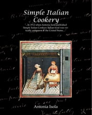 Simple Italian Cookery ebook by Isola, Antonia