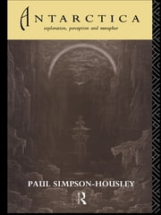 Antarctica - Exploration, Perception and Metaphor ebook by Paul Simpson-Housley