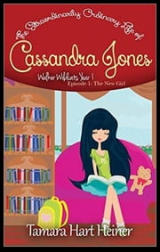 The New Girl - The Extraordinarily Ordinary Life of Cassandra Jones ebook by Tamara Hart Heiner