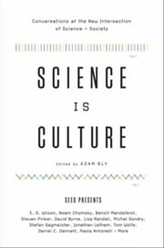 Science Is Culture - Conversations at the New Intersection of Science + Society ebook by Adam Bly