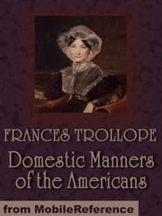 Domestic Manners Of The Americans (Mobi Classics) ebook by Fanny Trollope