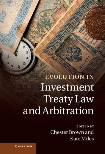 Evolution in Investment Treaty Law and Arbitration ebook by