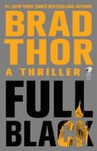 Full Black - A Thriller ebook by Brad Thor