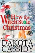 How the Witch Stole Christmas - Paranormal Witches Ghosts Amateur Sleuth Cozy Mystery ebook by Dakota Cassidy
