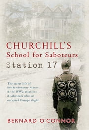Churchill's School for Saboteurs: Station 17 ebook by Bernard O'Connor
