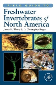 Field Guide to Freshwater Invertebrates of North America - n/a ebook by James H. Thorp,D. Christopher Rogers