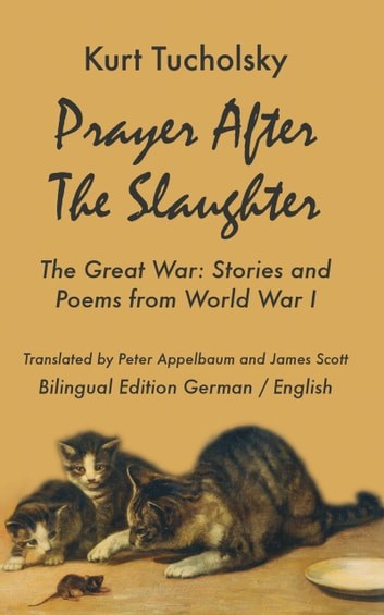 Prayer After the Slaughter - The Great War: Poems and Stories from World War I ebook by Kurt Tucholsky
