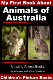 My First Book about Animals of Australia: Children's Picture Books ebook by Annalee Davidson,John Davidson