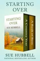 Starting Over - A Country Year and A Book of Bees ebook by Sue Hubbell