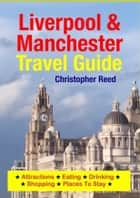 Liverpool & Manchester Travel Guide - Attractions, Eating, Drinking, Shopping & Places To Stay 電子書 by Christopher Reed