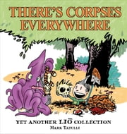 Theres Corpses Everywhere: Yet Another Lio Collection - Yet Another Lio Collection ebook by Mark Tatulli