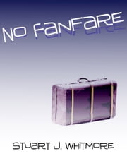 No Fanfare ebook door Stuart J. Whitmore