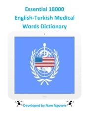 Essential 18000 English-Turkish Medical Words Dictionary ebook by Nam Nguyen