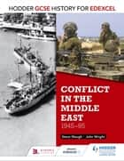 Hodder GCSE History for Edexcel: Conflict in the Middle East, 1945-95 ebook by John Wright,Steve Waugh