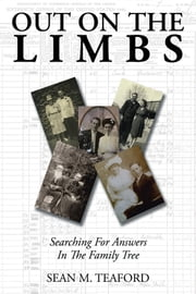 Out on the Limbs - Searching for Answers in the Family Tree ebook by Sean M. Teaford