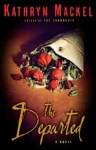 The Departed - A Novel ebook by Kathryn Mackel