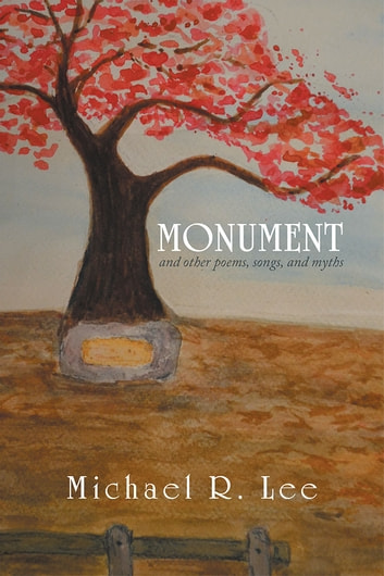 Monument - And Other Poems, Songs, and Myths ebook by Michael R. Lee