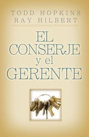 El conserje y el gerente - 6 Keys to Having a Successful Business and Life ebook by Todd Hopkins, Ray Hilbert