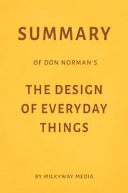 Summary of Don Norman's The Design of Everyday Things by Milkyway Media ebook by Milkyway Media