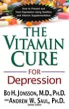 The Vitamin Cure for Depression - How to Prevent and Treat Depression Using Nutrition and Vitamin Supplementation ebook by Bo H. Jonsson