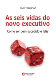 As Seis vidas do novo executivo - como ser bem-sucedido e feliz ebook by Joel  Thrinidad