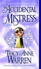 The Accidental Mistress - A Novel ebook by Tracy Anne Warren