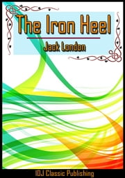 The Iron Heel [New Illustration]+[Free Audio Book Link]+[Active TOC] ebook by Jack London